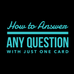 How to Answer Any Question With Just One Card