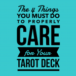 The Four Things You Must Do to Properly Care for Your Tarot Deck