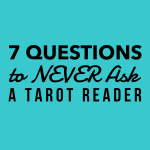 Seven Questions to Never Ask A Tarot Reader