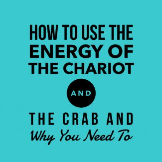 How to Use the Energy of the Chariot and the Crab and Why You Need To