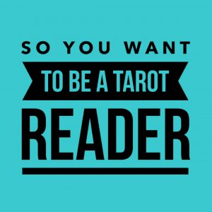 So You Want to be a Tarot Reader