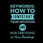 Keywords: How to Jumpstart Your Intuition and Gain Confidence in Your Readings