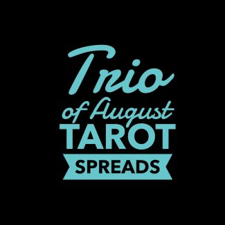 A Trio of August Tarot Spreads