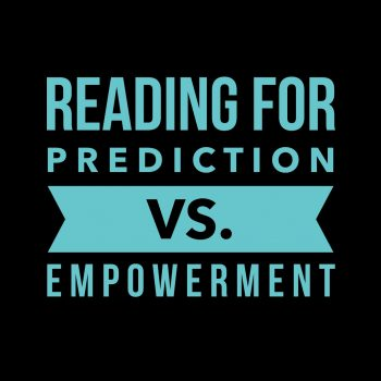 Reading for Prediction vs. Reading for Empowerment
