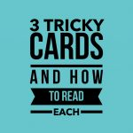 3 Tricky Cards and How to Read Each