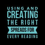 Using and Creating the Right Spreads for Every Reading