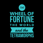 The Wheel of Fortune, the World and the Tetramporphs