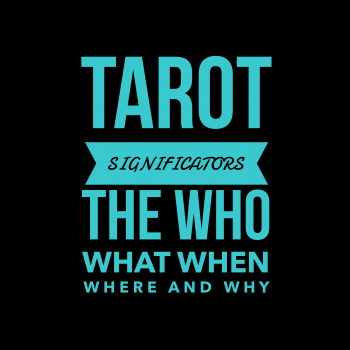 Tarot Significators: The Who What When Where and Why