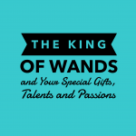 The King Of Wands and your special gifts,talents and passions